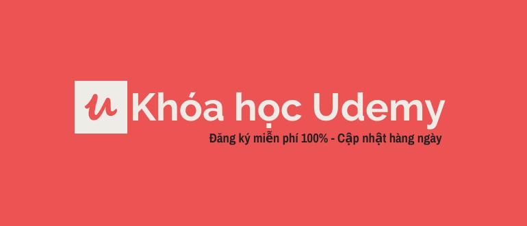 Chia sẻ khóa học Udemy miễn phí - Cập nhật hàng ngày