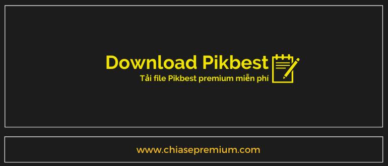 Hướng dẫn sử dụng tài khoản và tải file Pikbest premium miễn phí