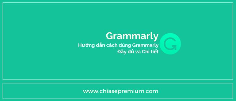 Hướng dẫn cách sử dụng tài khoản Grammarly đầy đủ và chi tiết