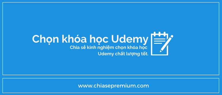 Cach chon khoa hoc Udemy Chiasepremium - Hướng dẫn, chia sẻ kinh nghiệm khi học trên Udemy