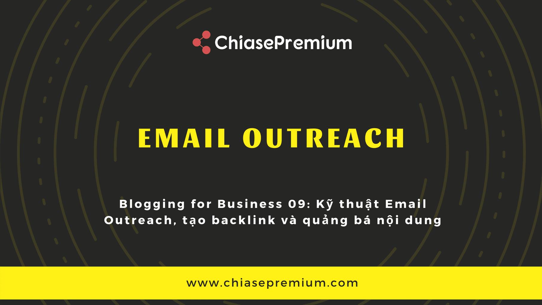 Blogging for Business 09: Kỹ thuật Email Outreach, tạo backlink và quảng bá nội dung